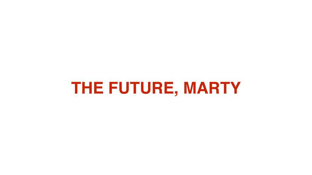 THE FUTURE, MARTY
