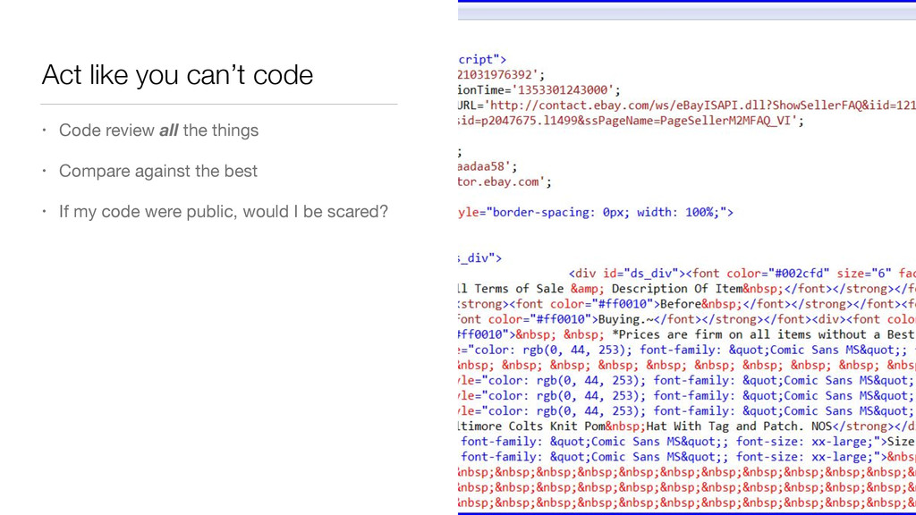 Act like you can't code • Code review all the t...