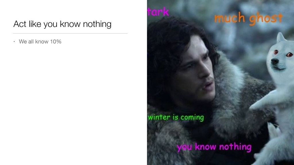 Act like you know nothing • We all know 10%