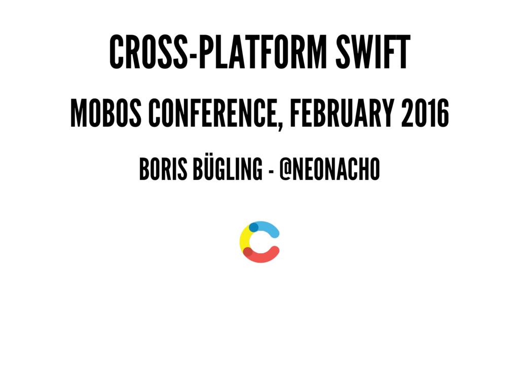 CROSS-PLATFORM SWIFT MOBOS CONFERENCE, FEBRUARY...