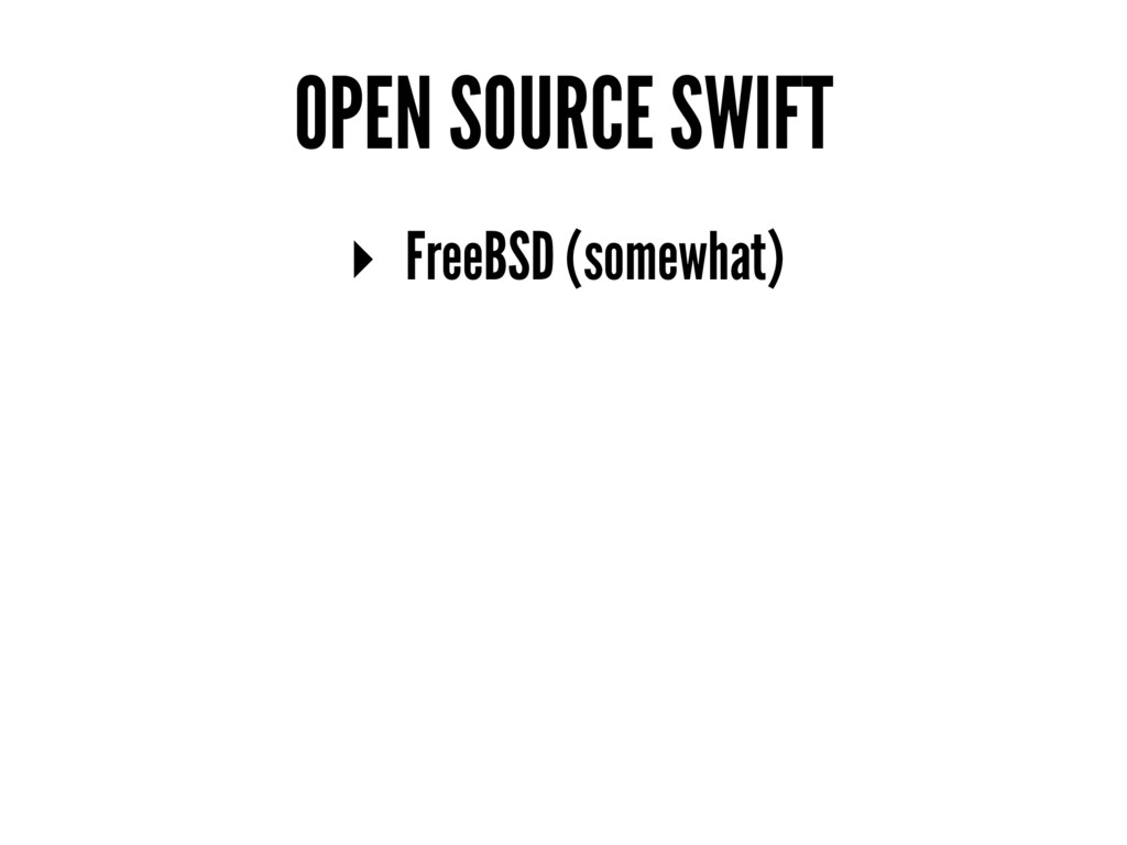 OPEN SOURCE SWIFT ▸ FreeBSD (somewhat)