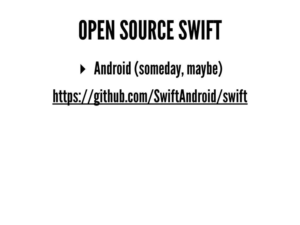 OPEN SOURCE SWIFT ▸ Android (someday, maybe) ht...