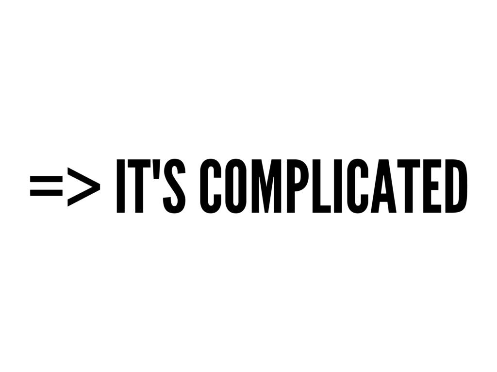 => IT'S COMPLICATED