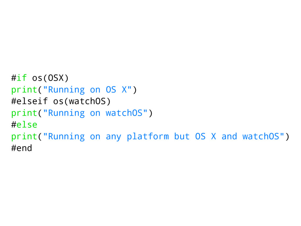 """#if os(OSX) print(""""Running on OS X"""") #elseif os..."""