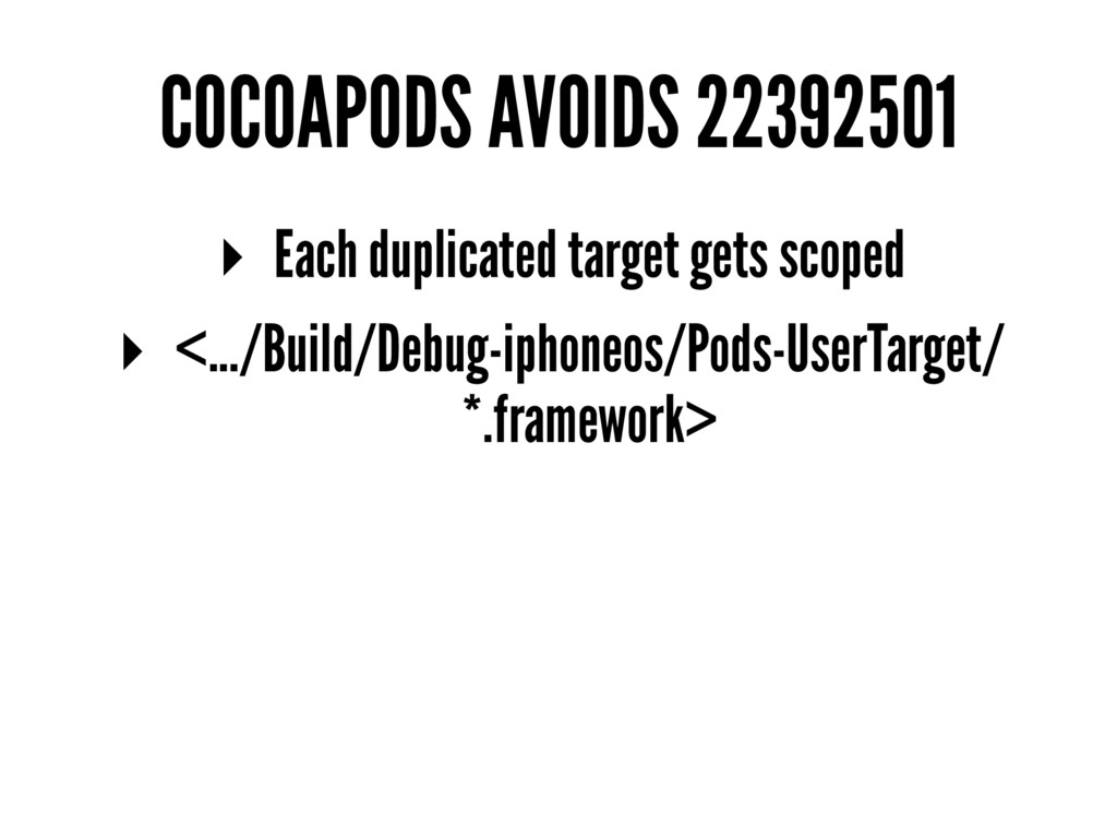 COCOAPODS AVOIDS 22392501 ▸ Each duplicated tar...