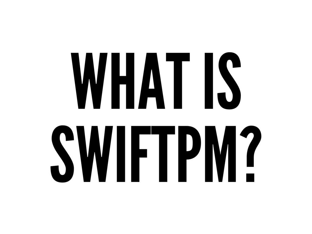 WHAT IS SWIFTPM?