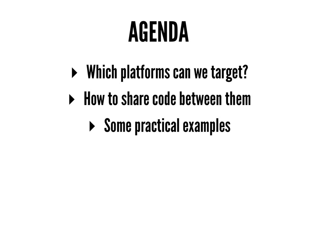 AGENDA ▸ Which platforms can we target? ▸ How t...