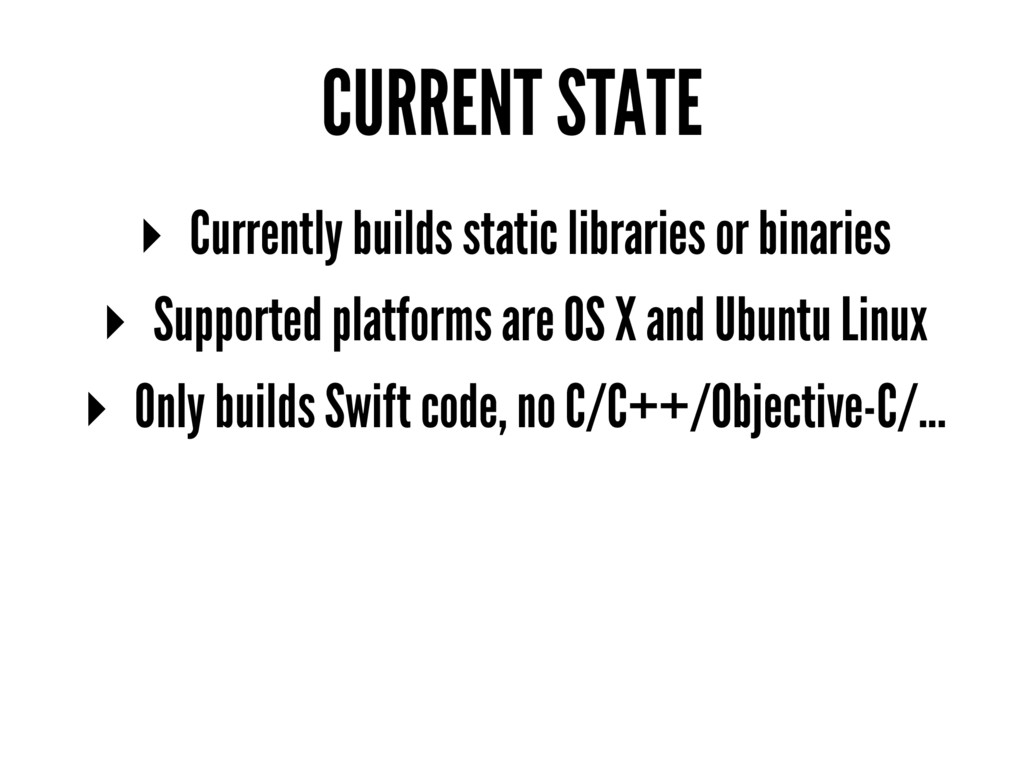 CURRENT STATE ▸ Currently builds static librari...
