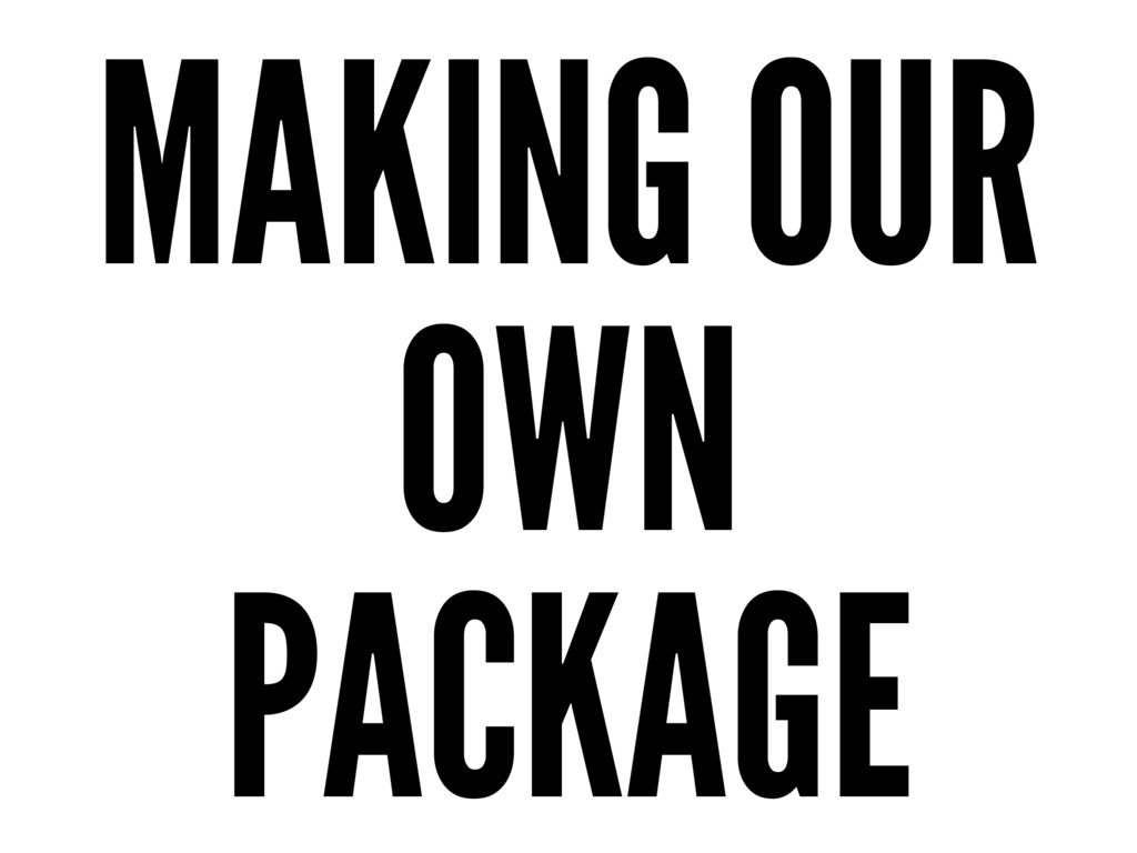 MAKING OUR OWN PACKAGE