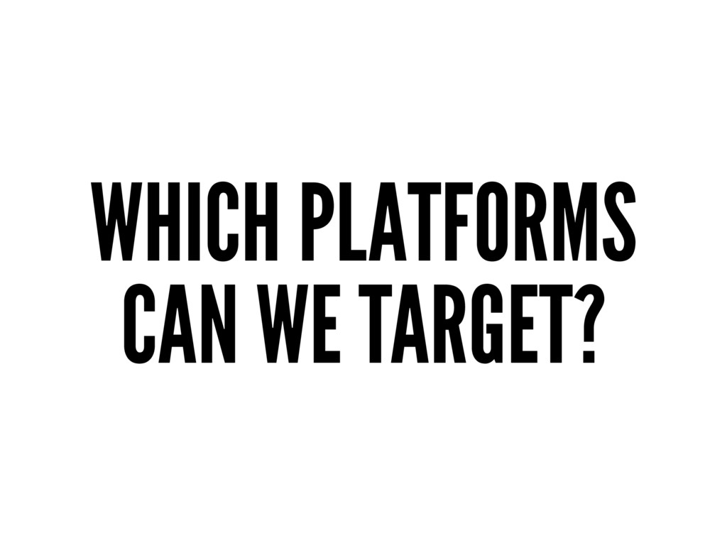 WHICH PLATFORMS CAN WE TARGET?