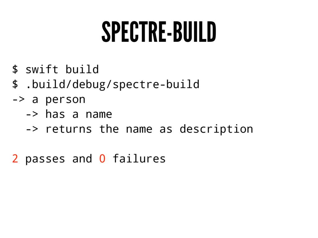 SPECTRE-BUILD $ swift build $ .build/debug/spec...