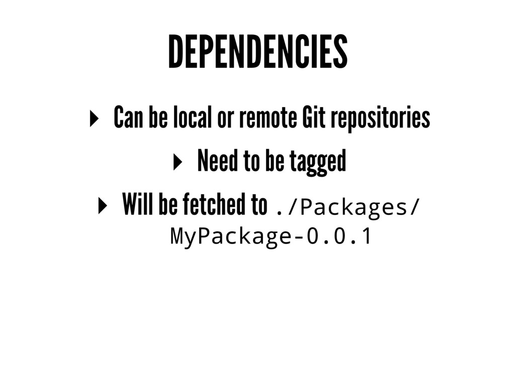 DEPENDENCIES ▸ Can be local or remote Git repos...