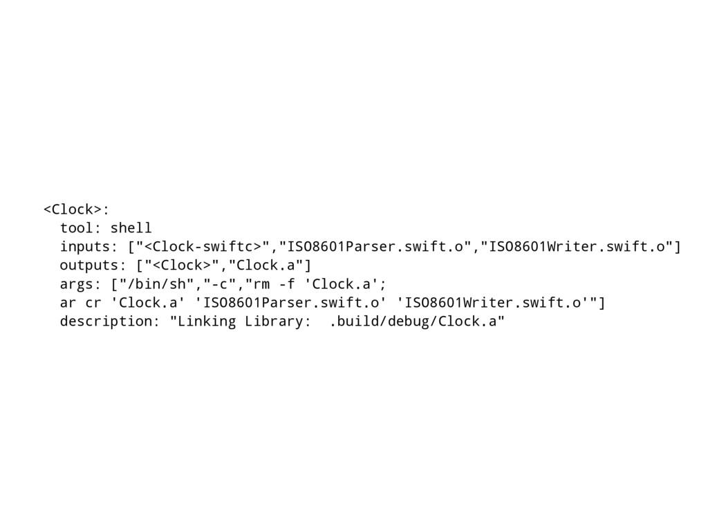 "<Clock>: tool: shell inputs: [""<Clock-swiftc>"",..."