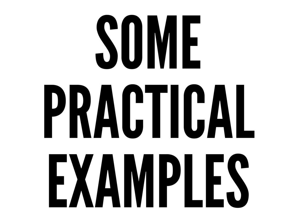 SOME PRACTICAL EXAMPLES