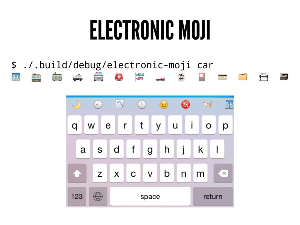ELECTRONIC MOJI $ ./.build/debug/electronic-moj...