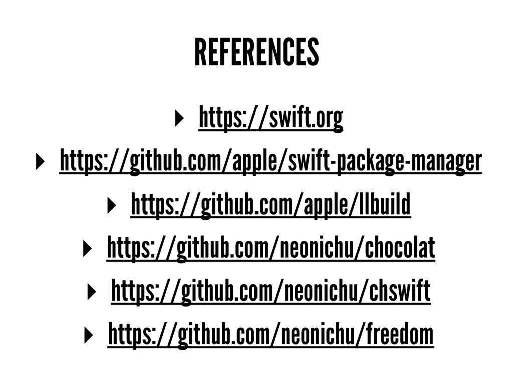 REFERENCES ▸ https://swift.org ▸ https://github...