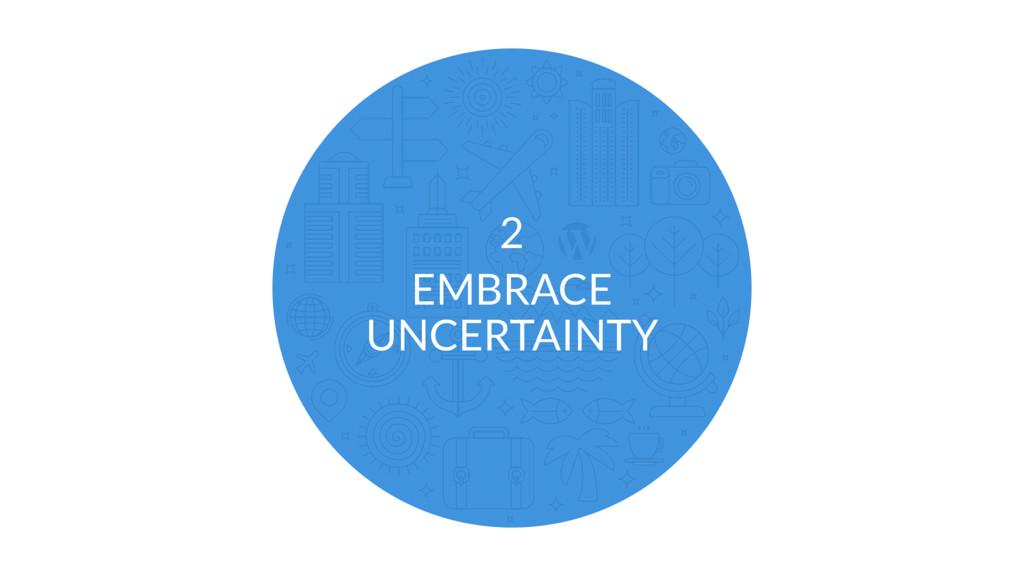 EMBRACE UNCERTAINTY 2
