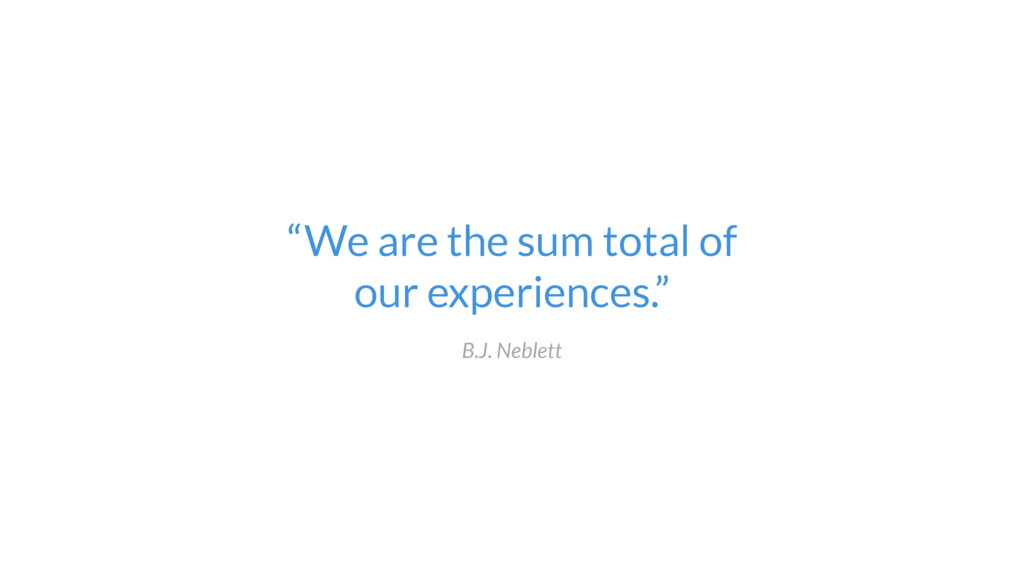 """""""We are the sum total of  our experiences."""" B...."""