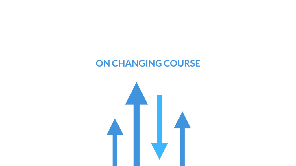 ON CHANGING COURSE