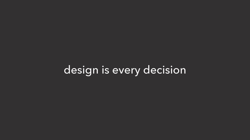 design is every decision