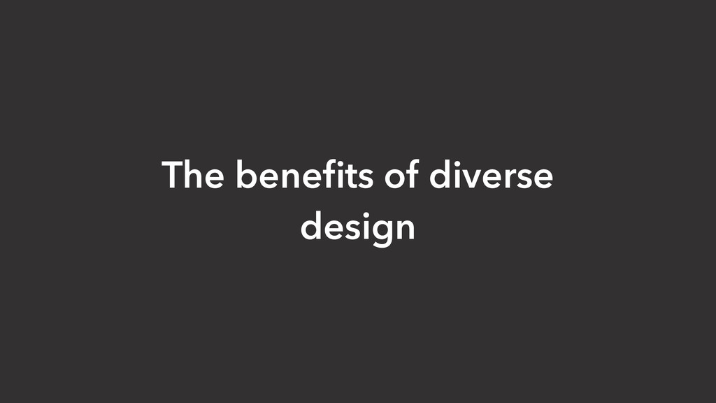 The benefits of diverse design