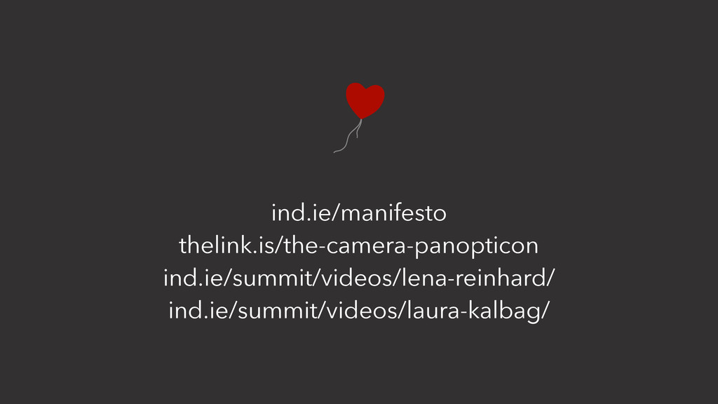 ind.ie/manifesto thelink.is/the-camera-panoptic...