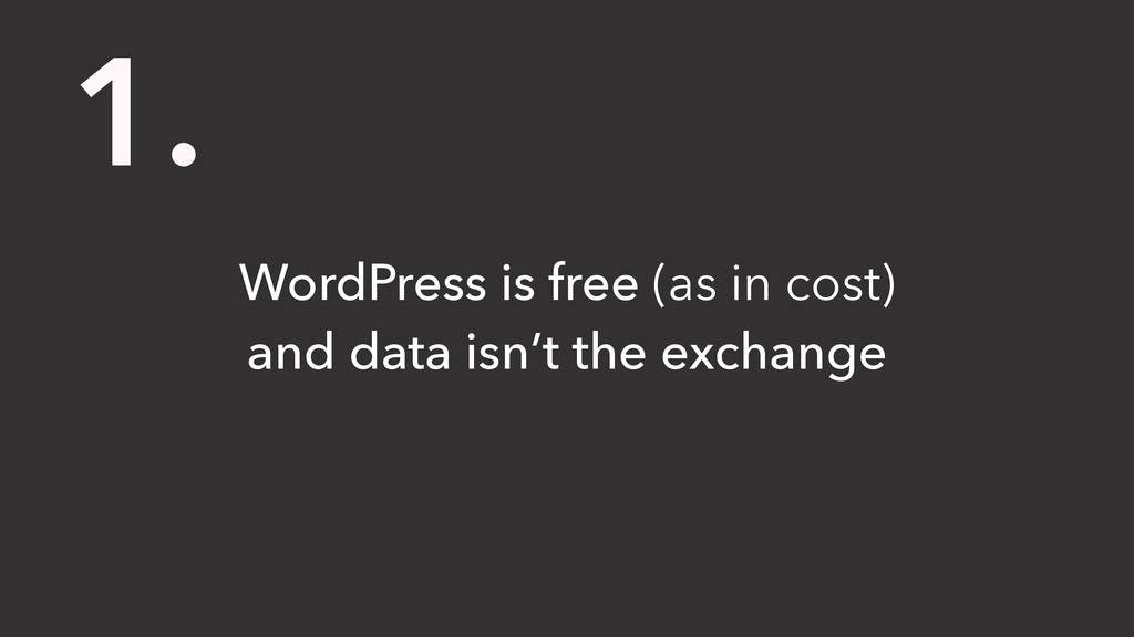 WordPress is free (as in cost) and data isn't t...