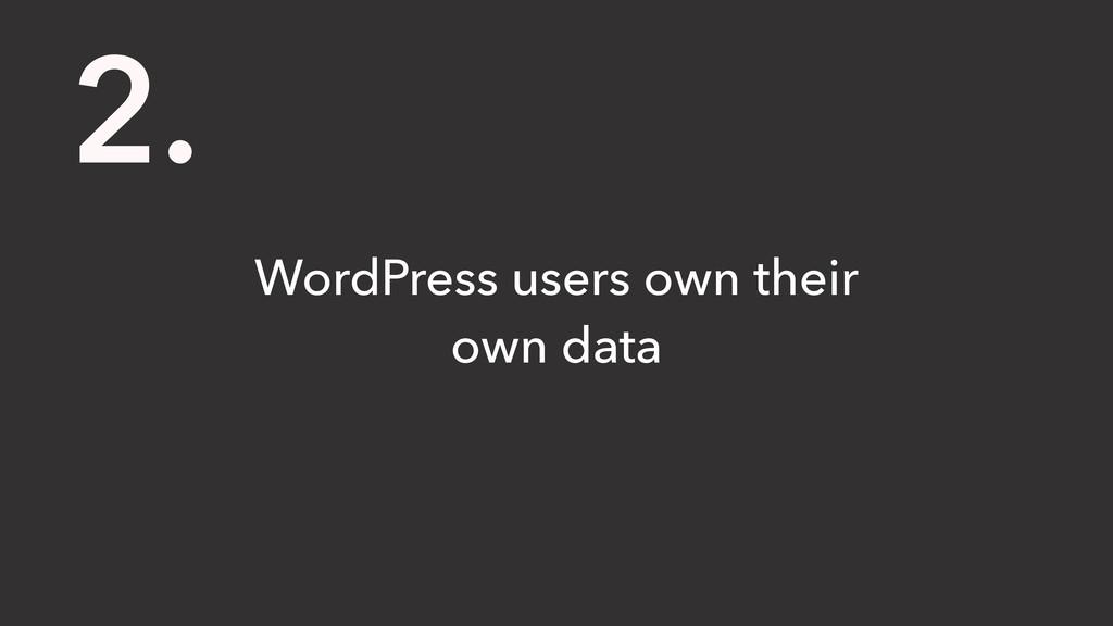 WordPress users own their own data 2.