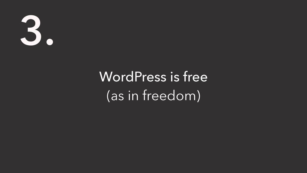 WordPress is free (as in freedom) 3.