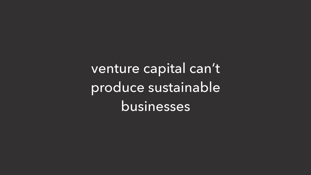 venture capital can't produce sustainable busin...