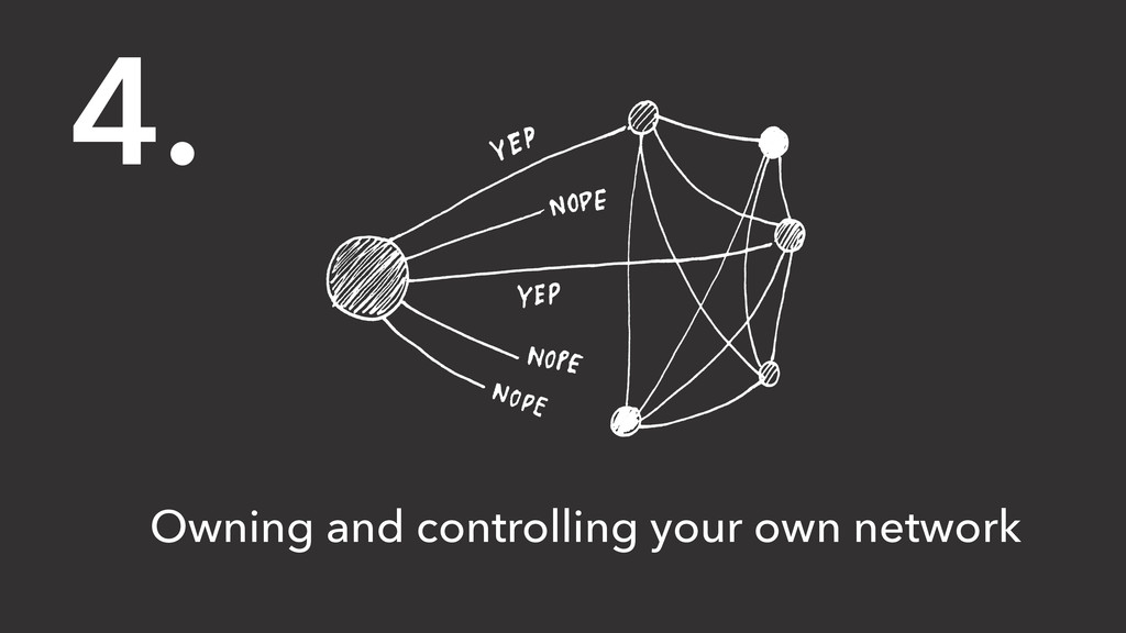 4. Owning and controlling your own network