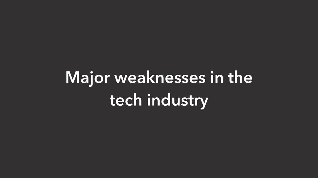 Major weaknesses in the tech industry