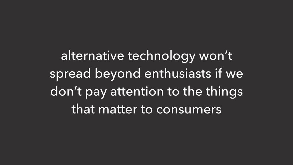 alternative technology won't spread beyond enth...