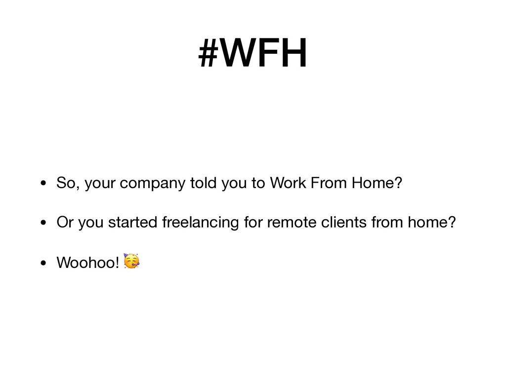 #WFH • So, your company told you to Work From H...