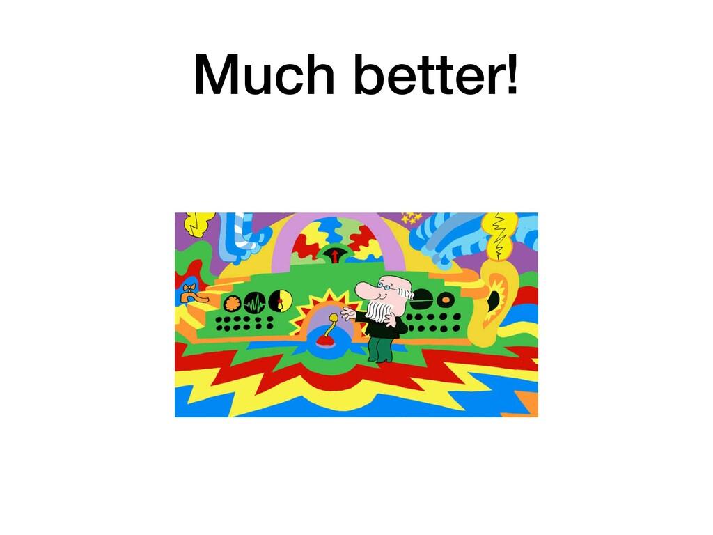 Much better!
