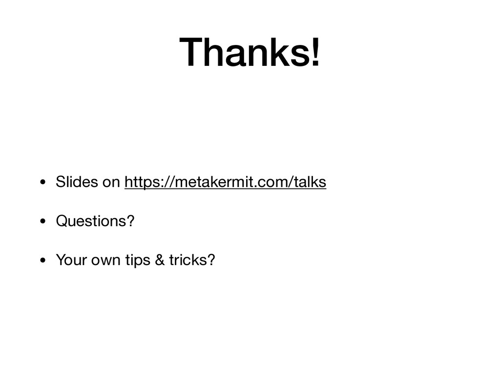 Thanks! • Slides on https://metakermit.com/talk...