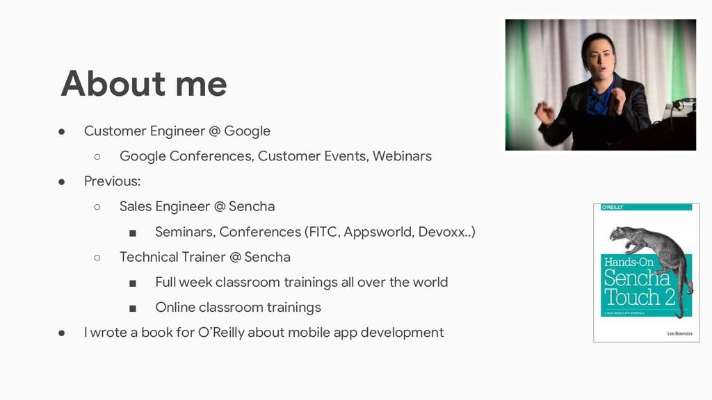 ● Customer Engineer @ Google ○ Google Conferenc...