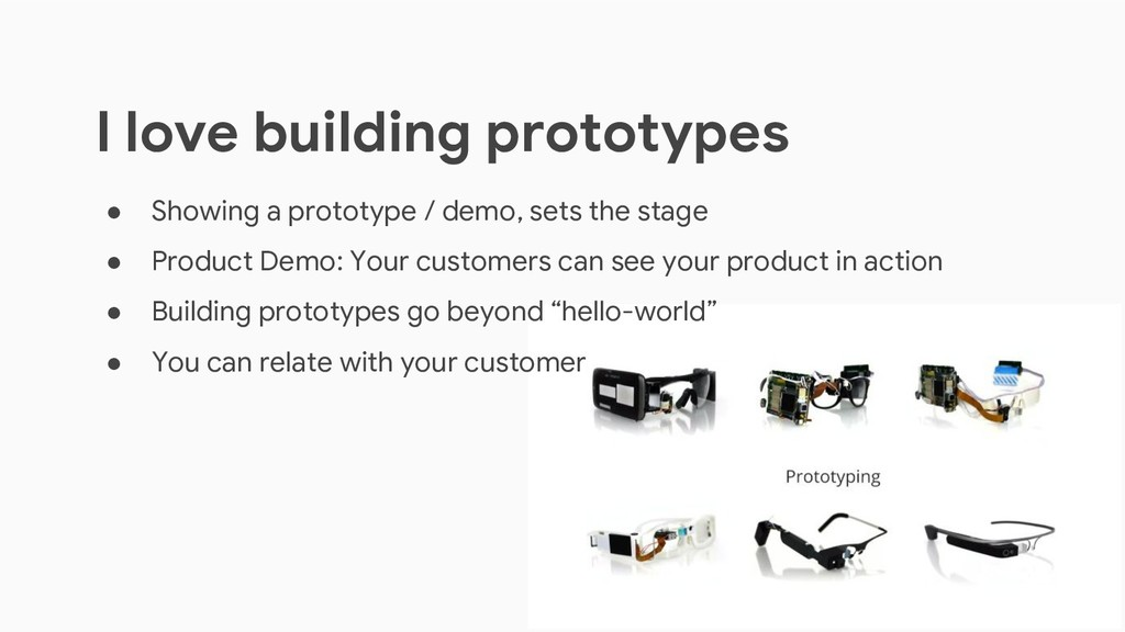 I love building prototypes ● Showing a prototyp...
