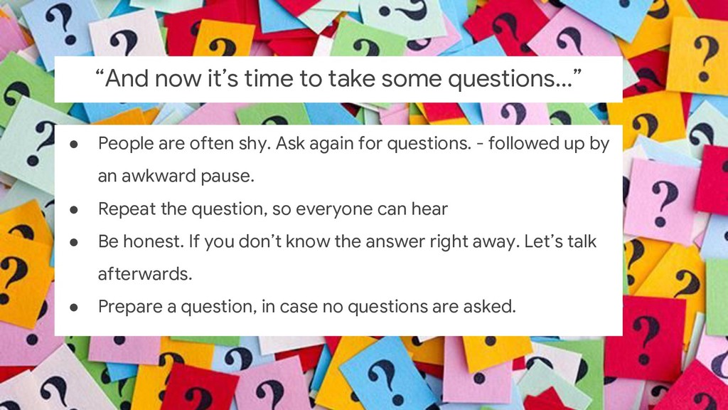 ● People are often shy. Ask again for questions...