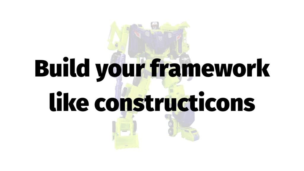 Build your framework like constructicons