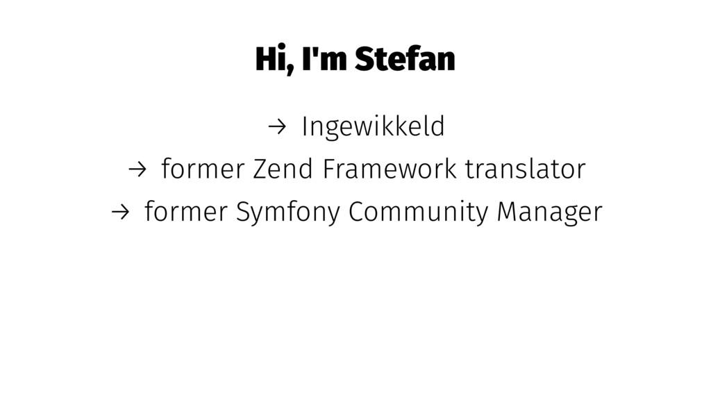 Hi, I'm Stefan → Ingewikkeld → former Zend Fram...