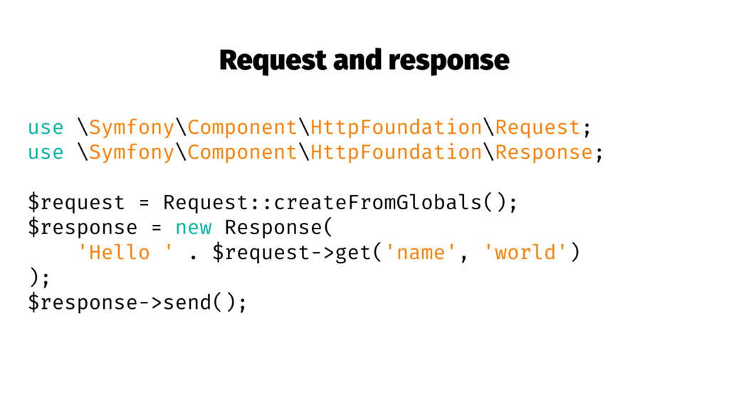 Request and response use \Symfony\Component\Htt...