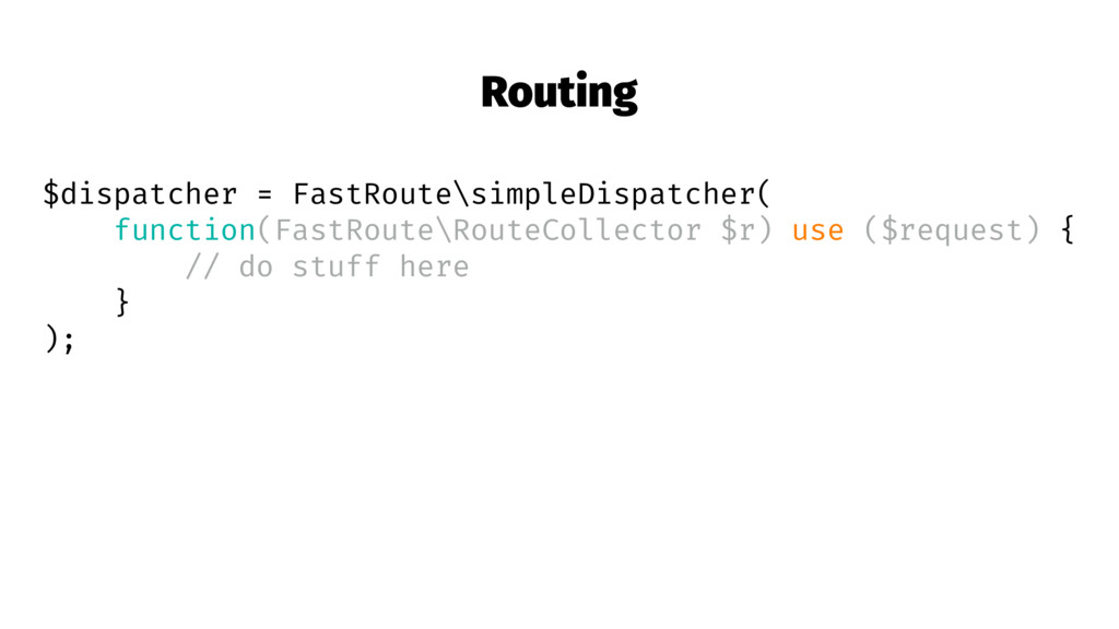 Routing $dispatcher = FastRoute\simpleDispatche...
