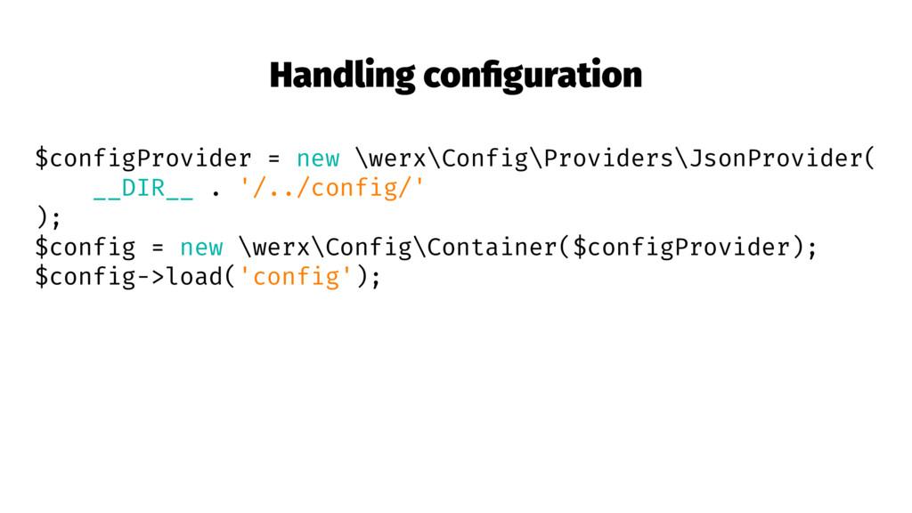 Handling configuration $configProvider = new \we...