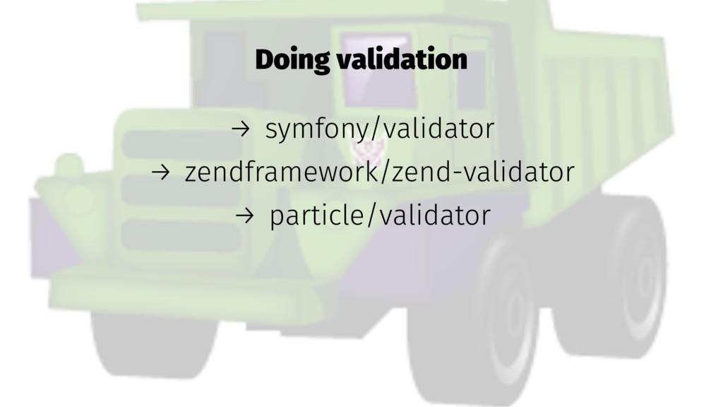 Doing validation → symfony/validator → zendfram...