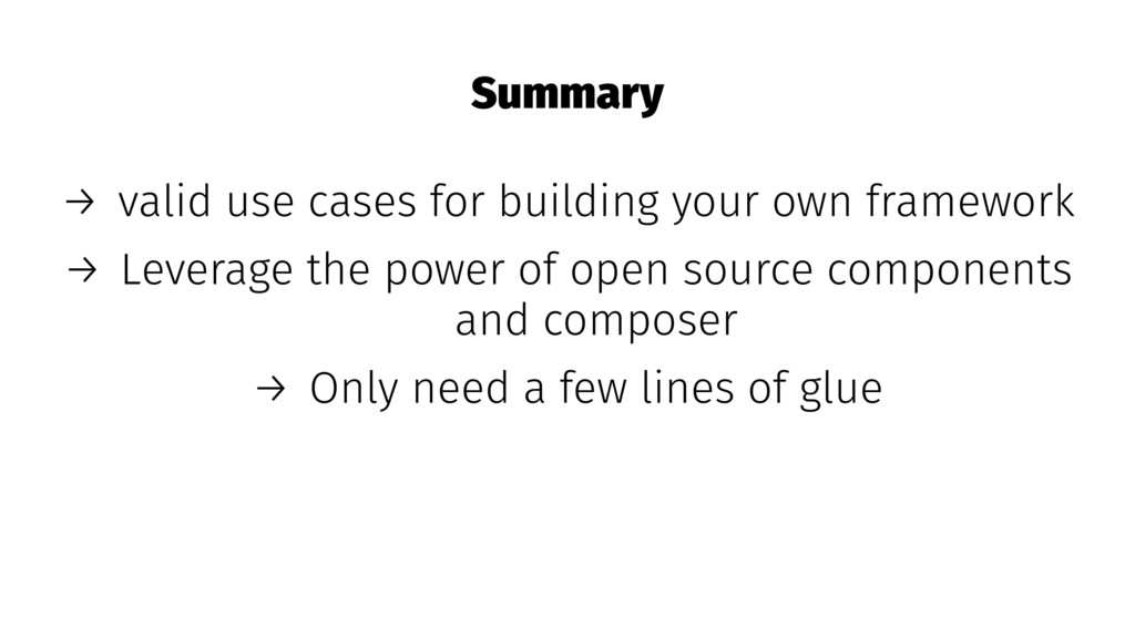 Summary → valid use cases for building your own...