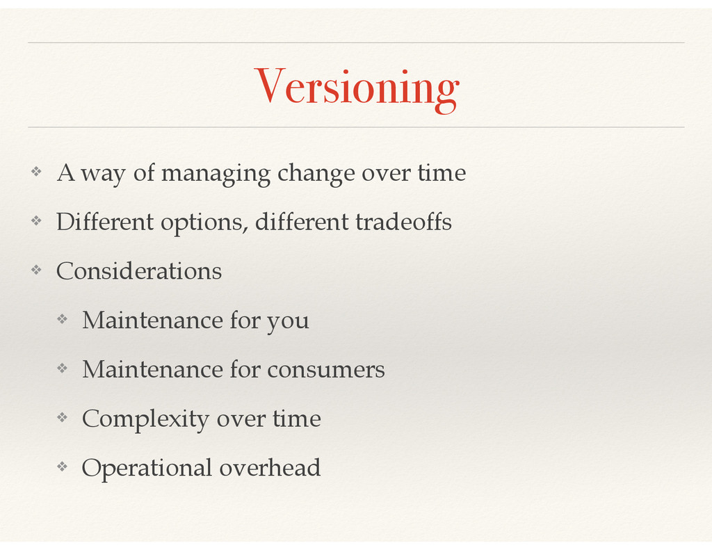 Versioning ❖ A way of managing change over time...