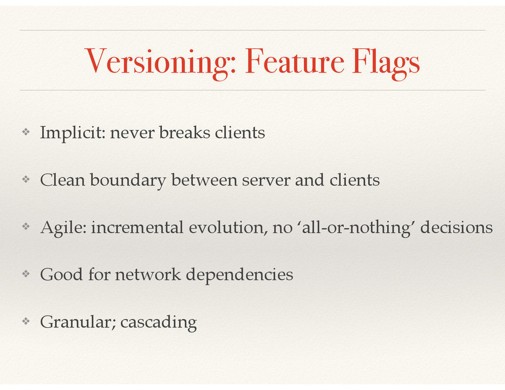 Versioning: Feature Flags ❖ Implicit: never bre...