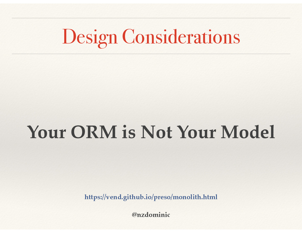 Design Considerations Your ORM is Not Your Mode...