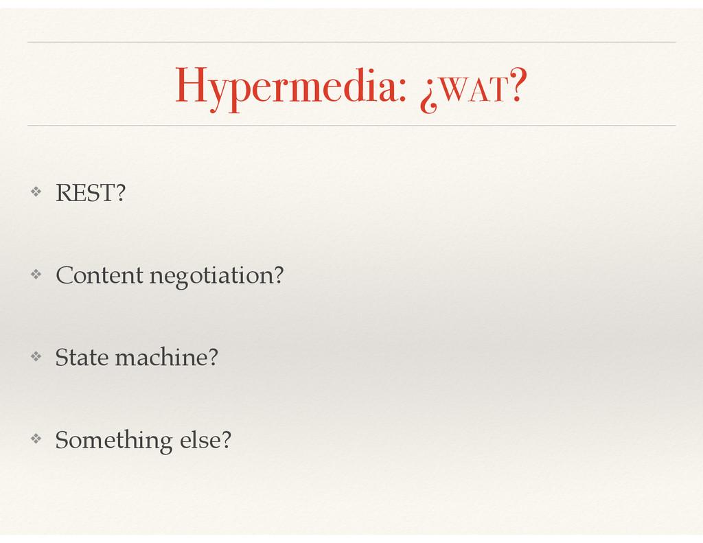 Hypermedia: ¿WAT? ❖ REST?! ❖ Content negotiatio...